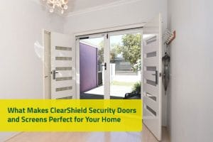 What Makes ClearShield Security Doors and Screens Perfect for Your Home